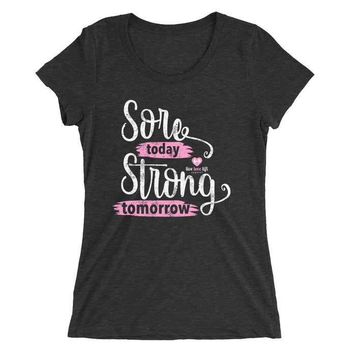 Sore Today Strong Tomorrow Ladies' Triblend Performance Tee
