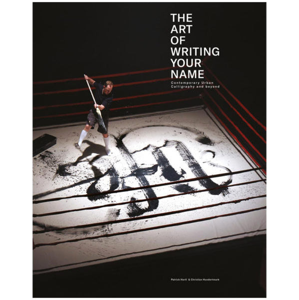The Art of Writing Your Name: Urban Calligraphy and Beyond (PUBLIKAT) Hardcover
