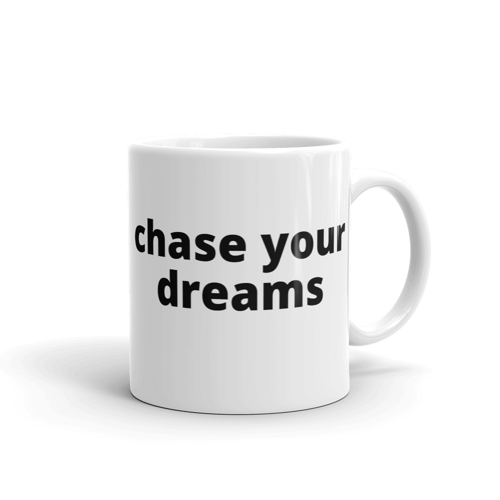 chase your dreams - G's Online Store