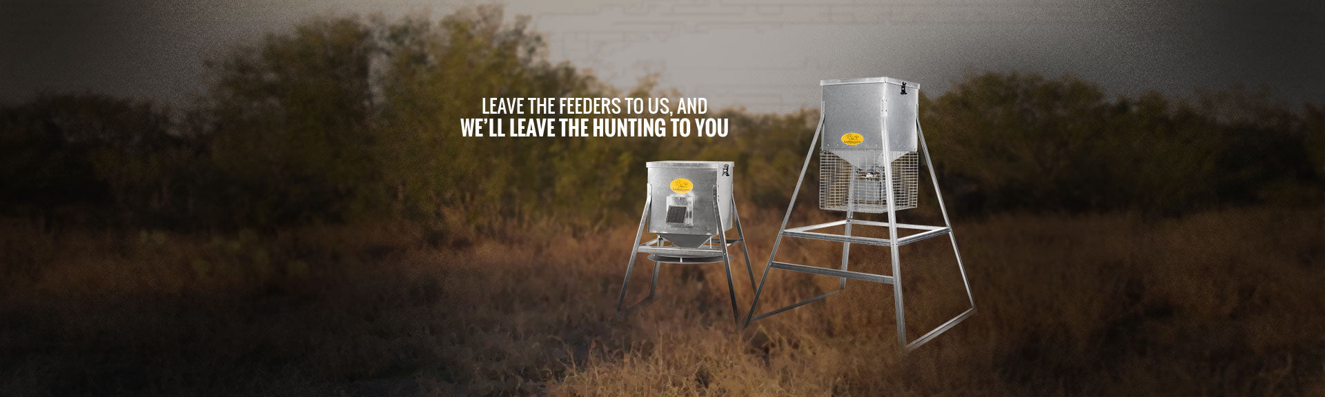 Leave the feeders to us and we'll leave the hunting to you.