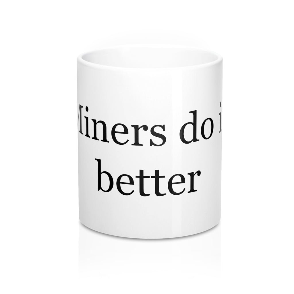 Miners Do It Better Mug 11oz