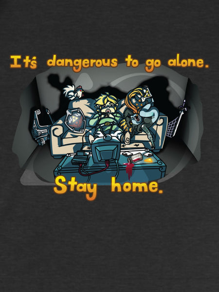 It's dangerous to go alone. Stay home