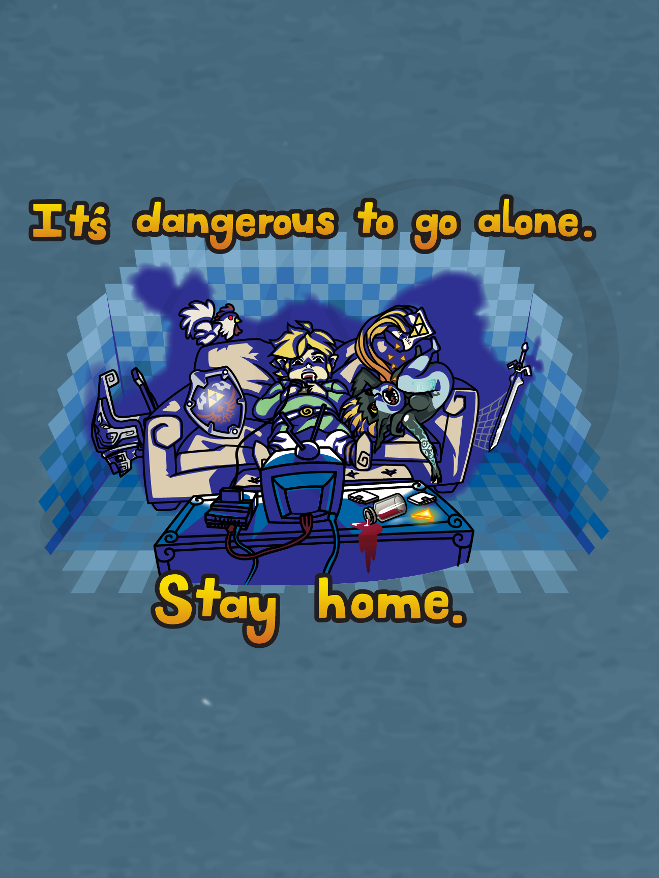 It's dangerous to go alone. Stay home (blue version)