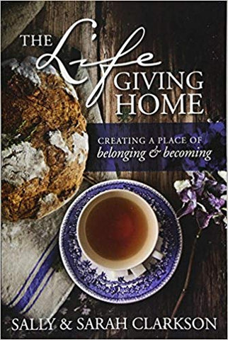 The Lifegiving Home, Sally Clarkson