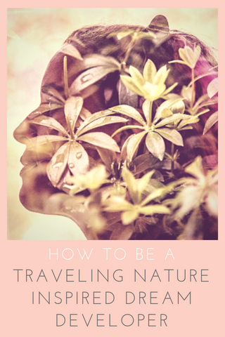 Be A Traveling Nature Inspired Dream Developer - Tigrilla Gardenia