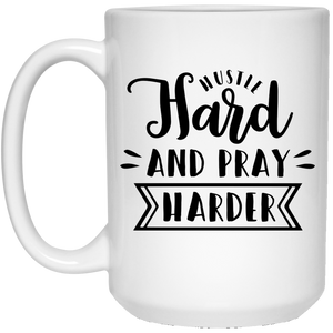 Hustle Hard And Pray Harder - Inspirational Quotes - 15 oz. White Mug - 2237B