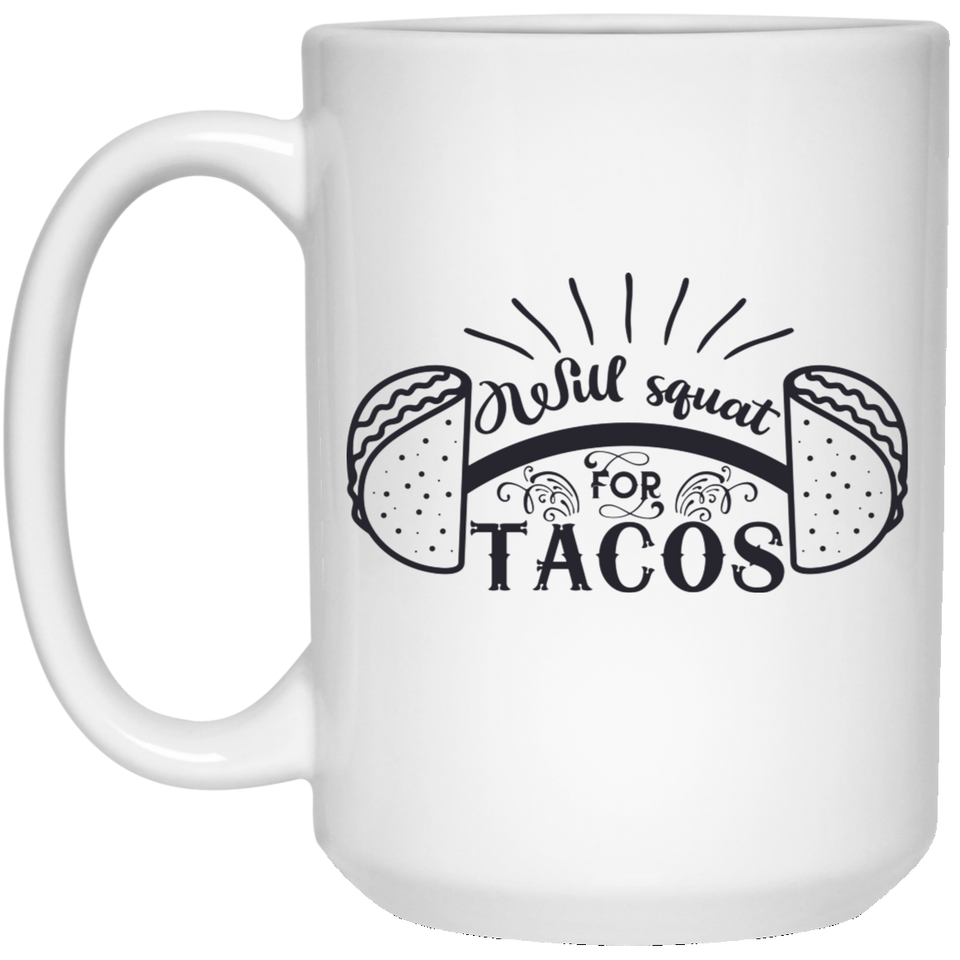 2097 - Will Squat For Tacos - 15 oz. White Mug