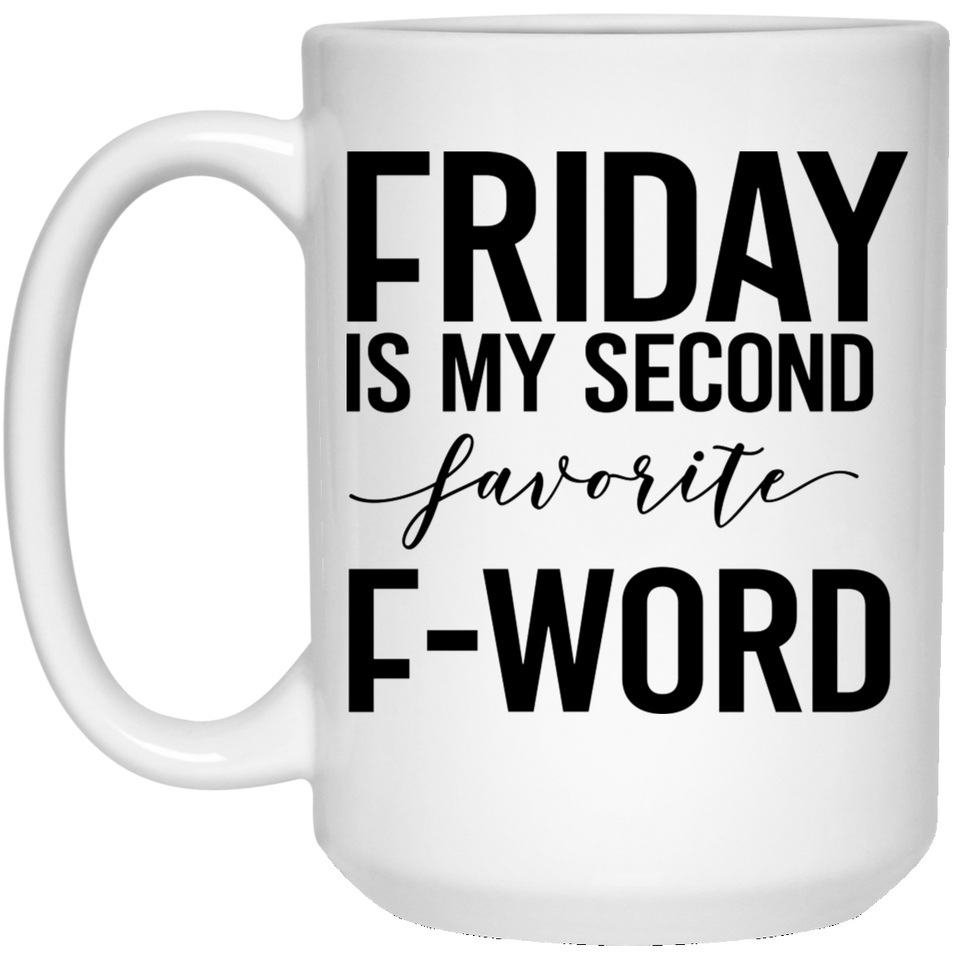 Friday Is My Second Favorite F Word - Sassy Quotes - 15 oz. White Mug - 2205B
