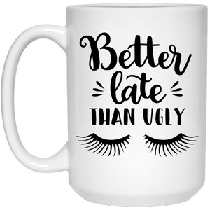 2250B - RTP - Funny Quotes - Better Late Than Ugly - 21504 15 oz. White Mug