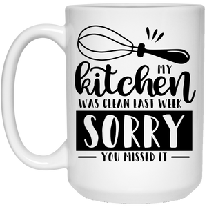 My Kitchen Was Clean Last Week - Funny Quotes - 15 oz. White Mug - 2266B
