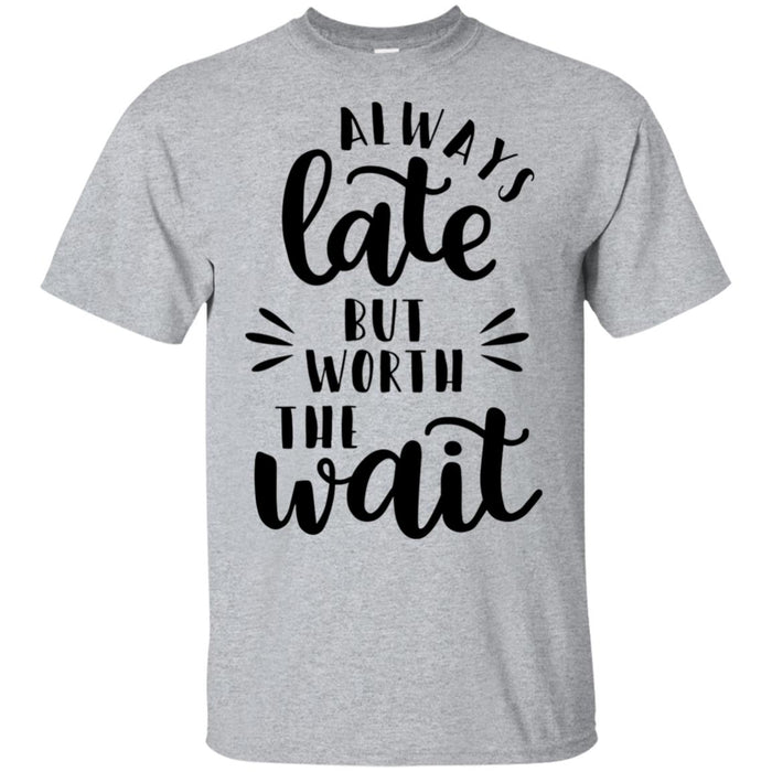 2249B - RTP - Funny Quotes - Always Late But Worth The Wait - Adult Unisex T-Shirt