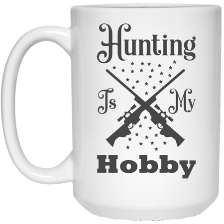 Hunting Is My Hobby V2 - 15 oz. White Mug - 2161