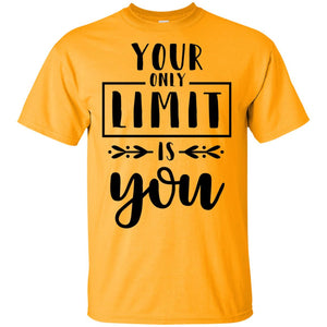 2248B - RTP - Inspirational Quotes - Your Only Limit Is You - Adult Unisex T-Shirt