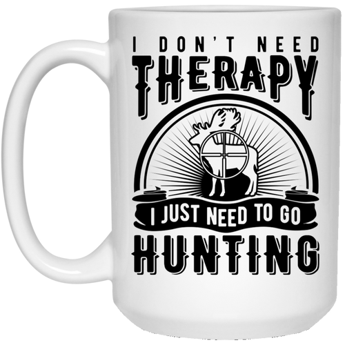 Don't Need Therapy Hunting - 15 oz. White Mug - 2163