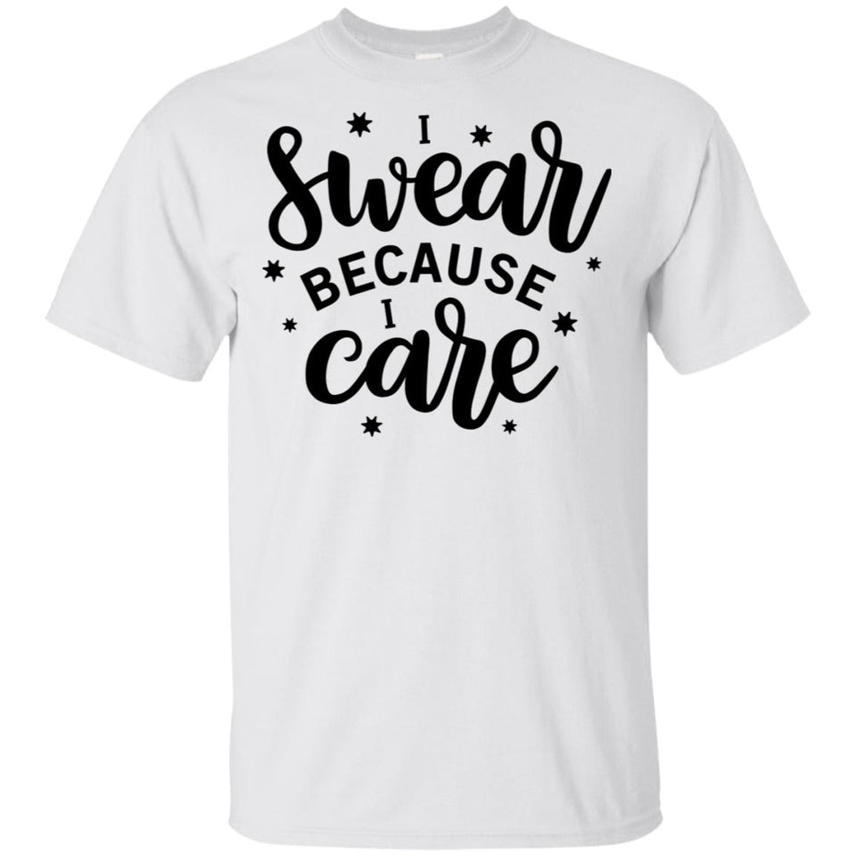 2257B - RTP - Funny Quotes - I Swear Because I Care - Adult Unisex T-Shirt