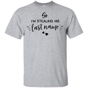 2326B - RTP - Wedding Quotes - So-I'm-Stealing-His-Last-Name - Adult Unisex T-Shirt