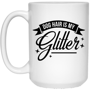 2137 - Dog Hair Is My Glitter - 15 oz. White Mug