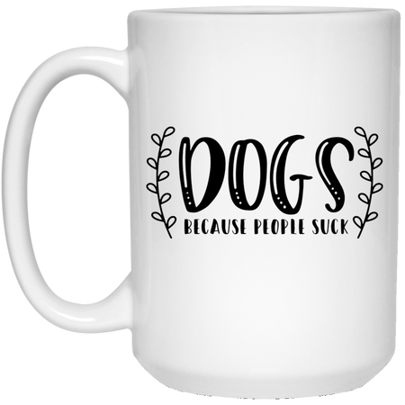 2140 - Dogs Because People Suck - 15 oz. White Mug