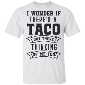 2082 - I Wonder If Theres A Taco Out There Thinking Of Me Too - Adult Unisex T-Shirt