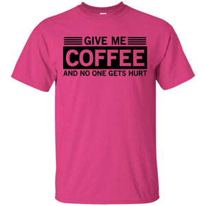 2253B - RTP - Funny Quotes - Give Me Coffee And No One Gets Hurt - Adult Unisex T-Shirt