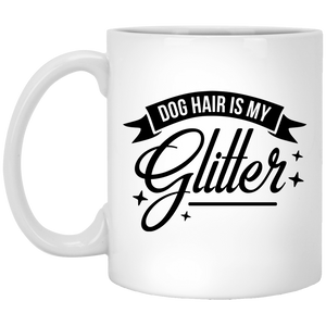 Dog Hair Is My Glitter - 11 oz. White Mug - 2137