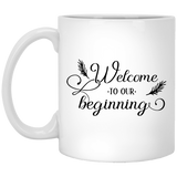 Welcome To Our Beginning - Wedding Quotes - 11 oz. White Mug - 2332B