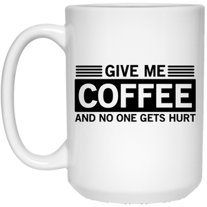 2253B - RTP - Funny Quotes - Give Me Coffee And No One Gets Hurt - 21504 15 oz. White Mug