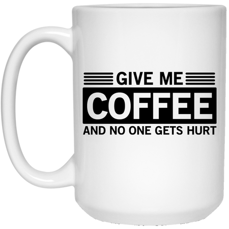 Give Me Coffee And No One Gets Hurt - Funny Quotes - 15 oz. White Mug - 2253B