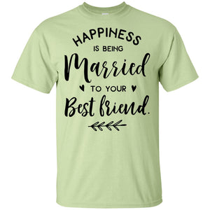2312B - RTP - Wedding Quotes - Happiness-Is-Being-Married-To-Your-Best-Friend - Adult Unisex T-Shirt