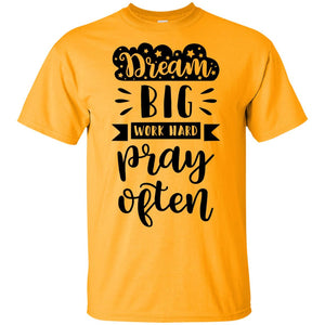2234B - RTP - Inspirational Quotes - Dream Big Work Hard Pray Often - Adult Unisex T-Shirt
