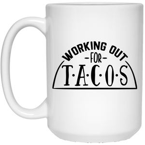 2098 - Working Out For Tacos - 15 oz. White Mug