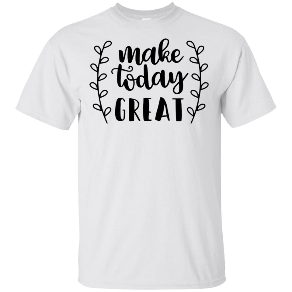 2241B - RTP - Inspirational Quotes - Make Today Great - Adult Unisex T-Shirt