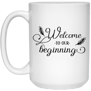 Welcome To Our Beginning - Wedding Quotes - 15 oz. White Mug - 2332B