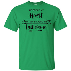 2314B - RTP - Wedding Quotes - He-Stole-My-Heart-So-I-Am-Stealing-His-Last-Name - Adult Unisex T-Shirt
