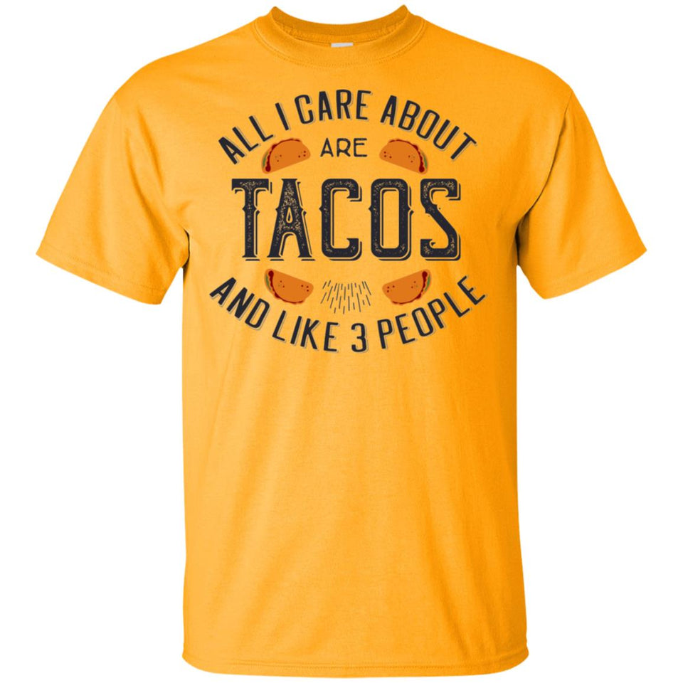 2079 - All I Care About Are Tacos And Like 3 People - Adult Unisex T-Shirt
