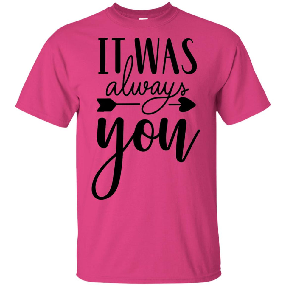 2317B - RTP - Wedding Quotes - It-Was-Always-You - Adult Unisex T-Shirt