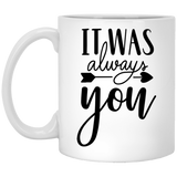 It Was Always You - Wedding Quotes - 11 oz. White Mug - 2317B
