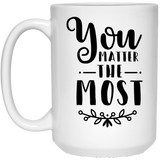 You Matter The Most - Inspirational Quotes - 15 oz. White Mug - 2246B