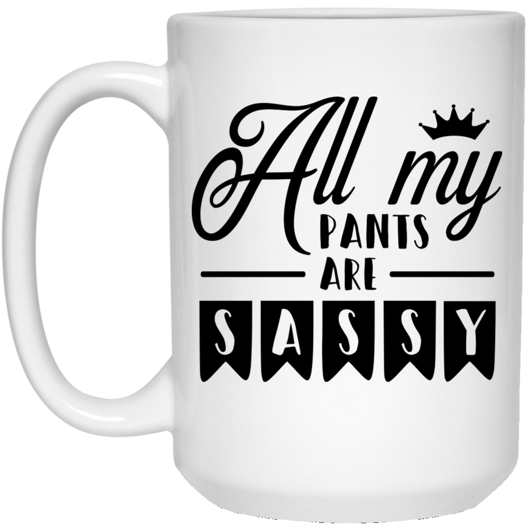 All My Pants Are Sassy - Sassy Quotes - 15 oz. White Mug - 2173B
