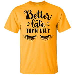 2250B - RTP - Funny Quotes - Better Late Than Ugly - Adult Unisex T-Shirt