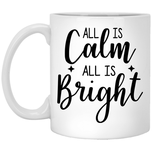 All Is Calm All Is Bright - Happy Holidays - 11 oz. White Mug - 2018