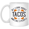 All I Care About Are Tacos And Like 3 People - 11 oz. White Mug - 2079