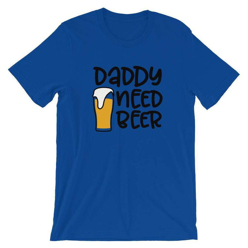 Daddy Need Beer - Funny Beer T-Shirt - Adult Unisex T-Shirt