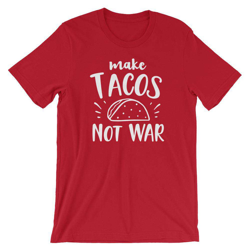 Make Tacos Not War - Funny Taco Quotes - Adult Unisex T-Shirt