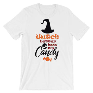 Witch Better Have My Candy - Funny Halloween T-Shirt