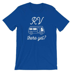RV There Yet? - Camping T-Shirt - Adult Unisex T-Shirt