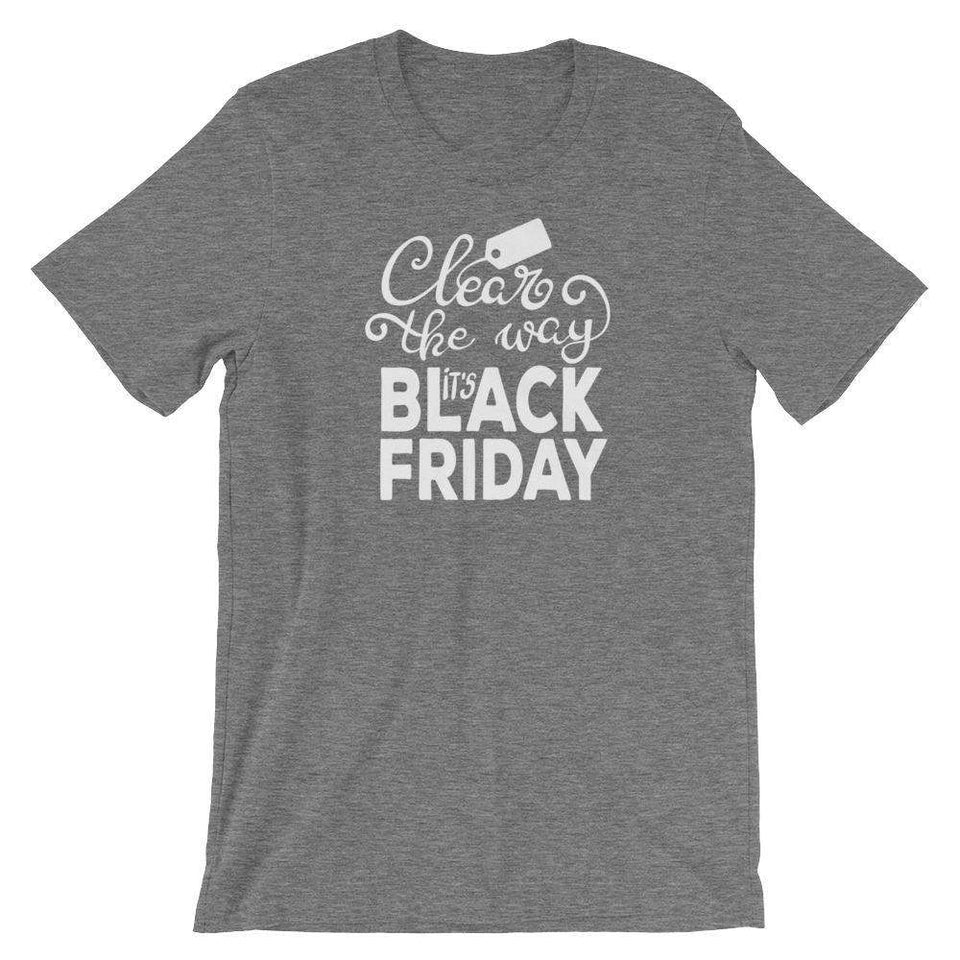 Clear The Way I'ts Black Friday - Black Friday T-Shirt