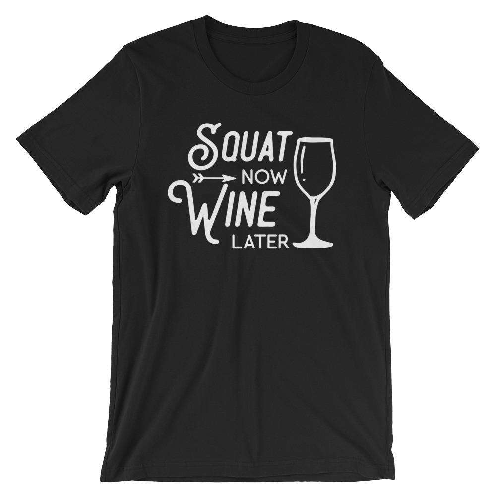 Squat Now, Wine Later - Fitness T-Shirt
