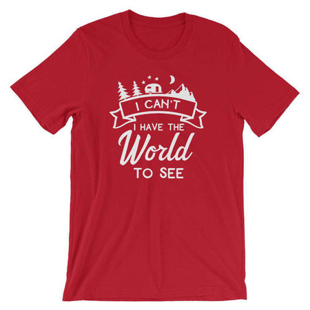 I Can't I Have The World To See - Camping T-Shirt - Adult Unisex T-Shirt