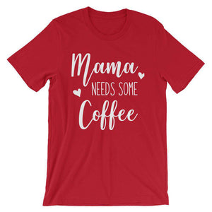 Mama Needs Some Coffee - Cute Mom's T-Shirt